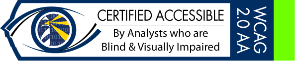 Certified Accessible By Analysts who are Blind & Visually Impaired; WCAG 2.0 AA